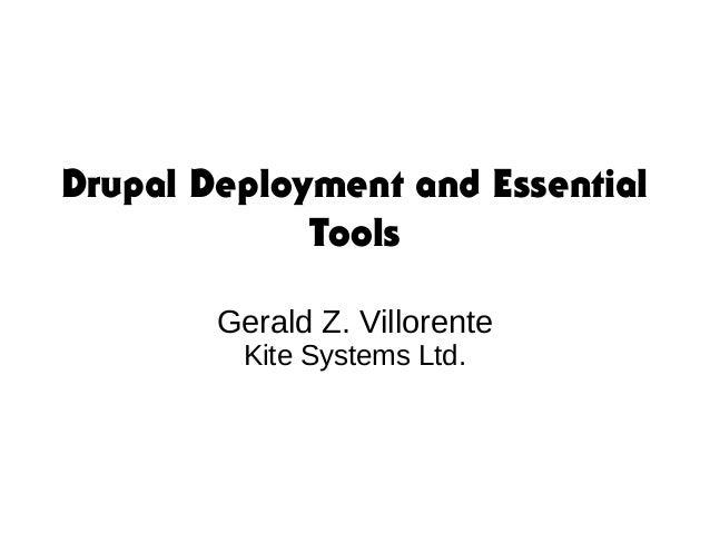 Drupal Deployment and Essential Tools Gerald Z. Villorente Kite Systems Ltd.