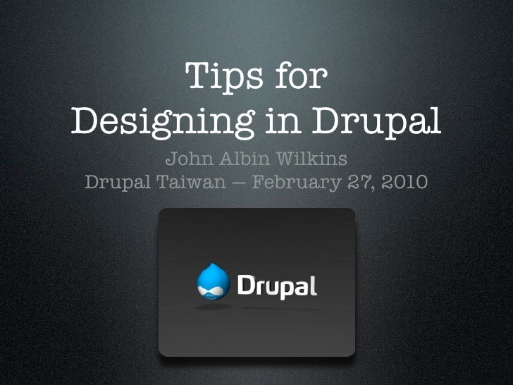 Tips for Designing in Drupal         John Albin Wilkins Drupal Taiwan — February 27, 2010