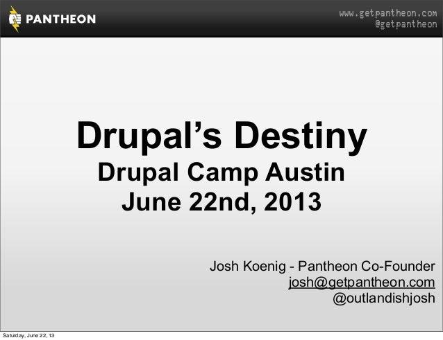 www.getpantheon.com@getpantheonDrupal's DestinyDrupal Camp AustinJune 22nd, 2013Josh Koenig - Pantheon Co-Founderjosh@getp...
