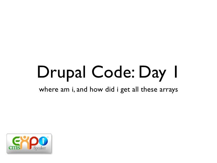 Drupal Code: Day 1 where am i, and how did i get all these arrays