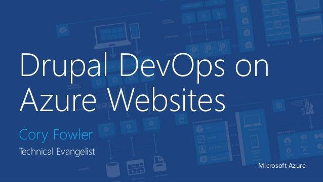 Drupal DevOps on  Azure Websites  Cory Fowler  Technical Evangelist  Microsoft Azure
