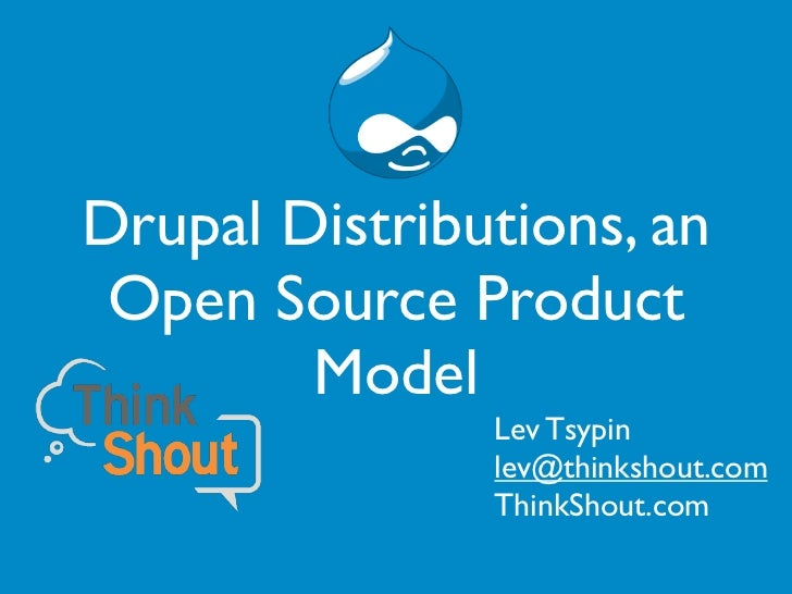 Drupal Distributions, an Open Source Product        Model               Lev Tsypin               lev@thinkshout.com       ...