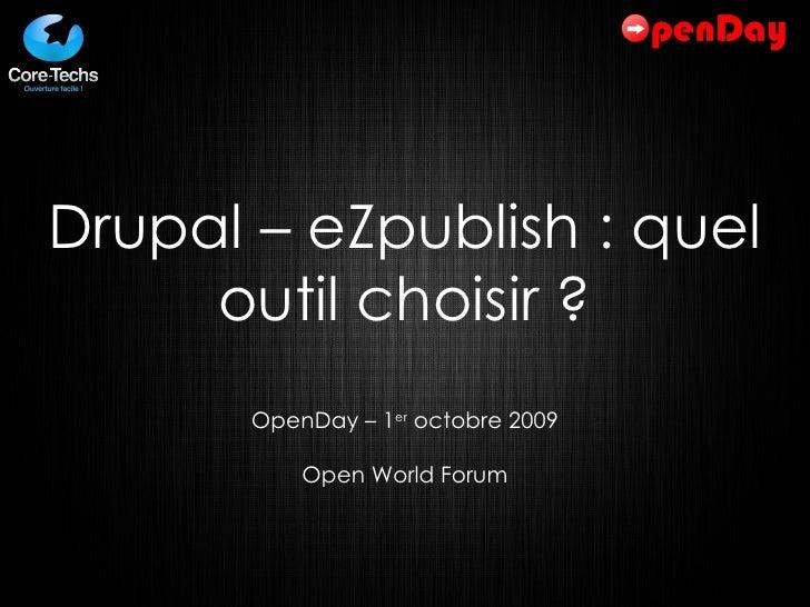 Drupal – eZpublish : quel outil choisir ? OpenDay – 1 er  octobre 2009 Open World Forum