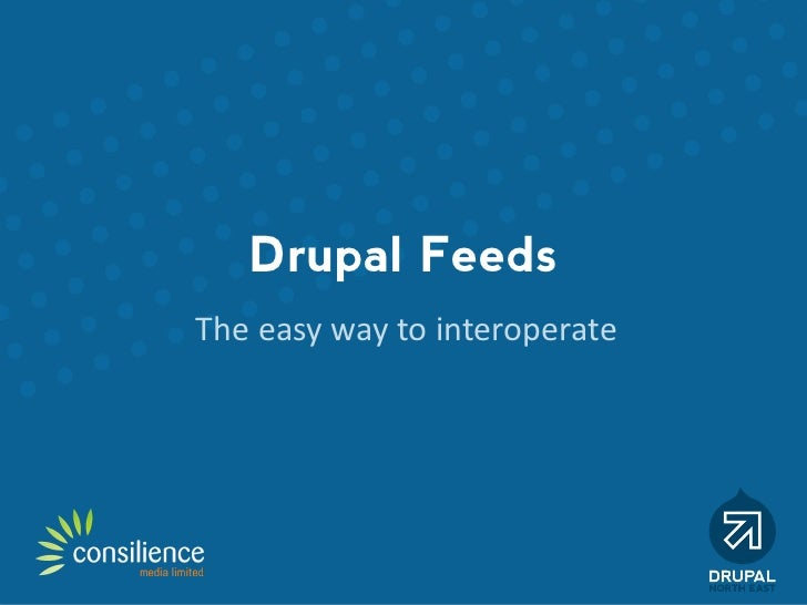 Drupal FeedsThe easy way to interoperate
