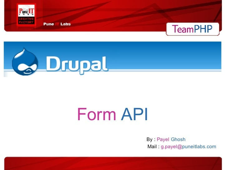 Form  API   By :  Payel   Ghosh   Mail :  g.payel@ puneitlabs.com