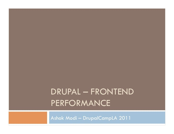 DRUPAL – FRONTENDPERFORMANCEAshok Modi – DrupalCampLA 2011