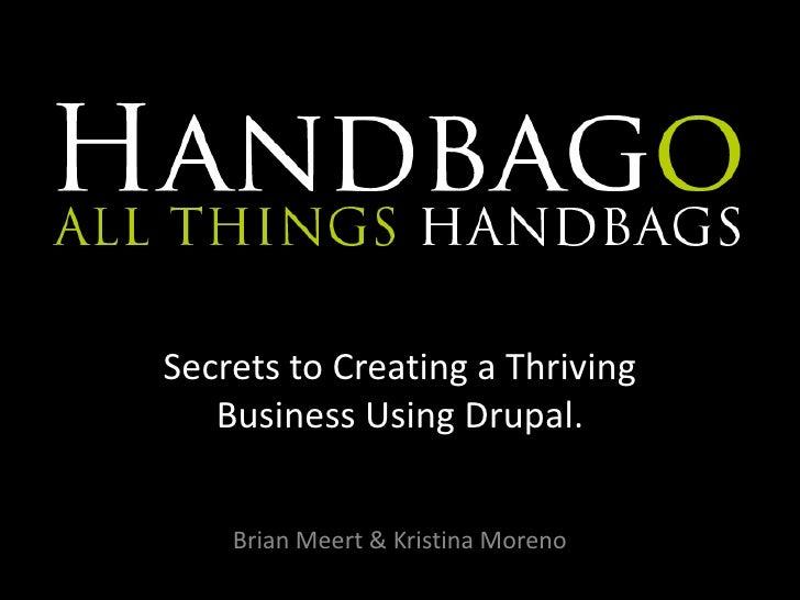Secrets to Creating a ThrivingBusiness Using Drupal. <br />Brian Meert & Kristina Moreno<br />