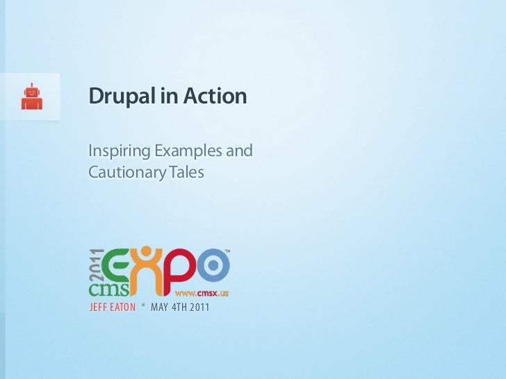 Drupal in ActionInspiring Examples andCautionary TalesJEFF EATON * MAY 4TH 2011