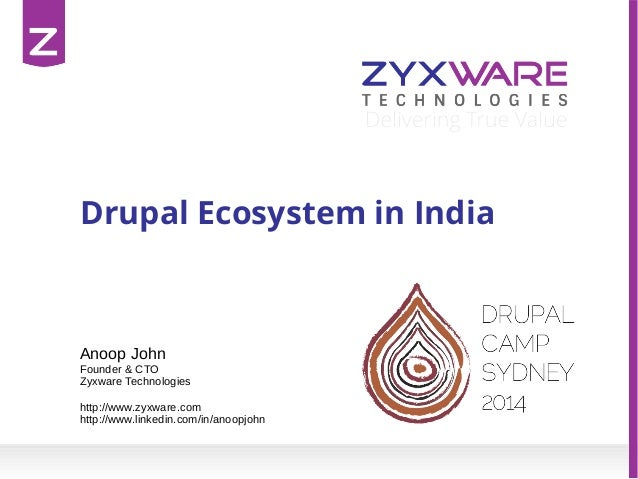 Drupal Ecosystem in India Anoop John Founder & CTO Zyxware Technologies http://www.zyxware.com http://www.linkedin.com/in/...