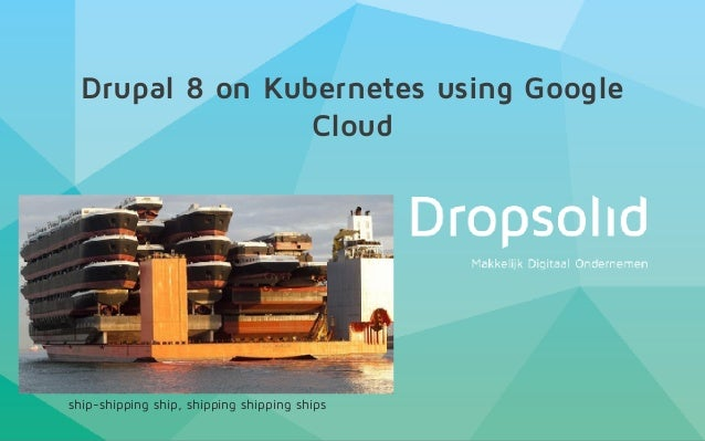 Drupal 8 on Kubernetes using Google Cloud ship-shipping ship, shipping shipping ships