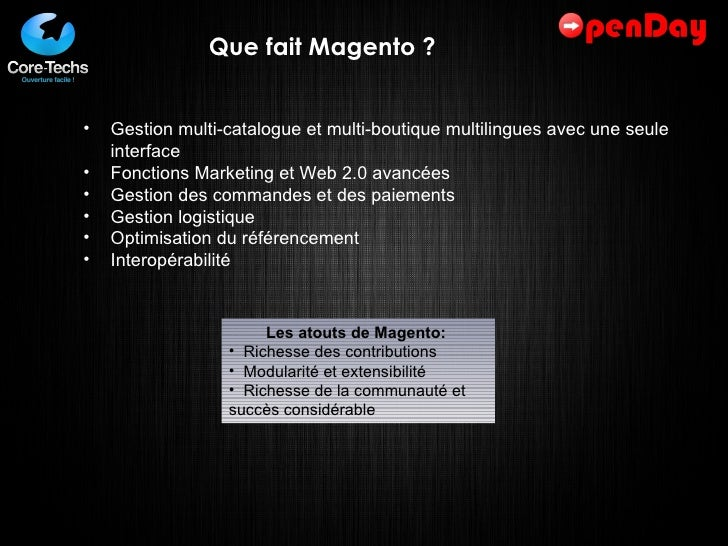 Que fait Magento ? <ul><ul><li>Gestion multi-catalogue et multi-boutique multilingues avec une seule interface </li></ul><...