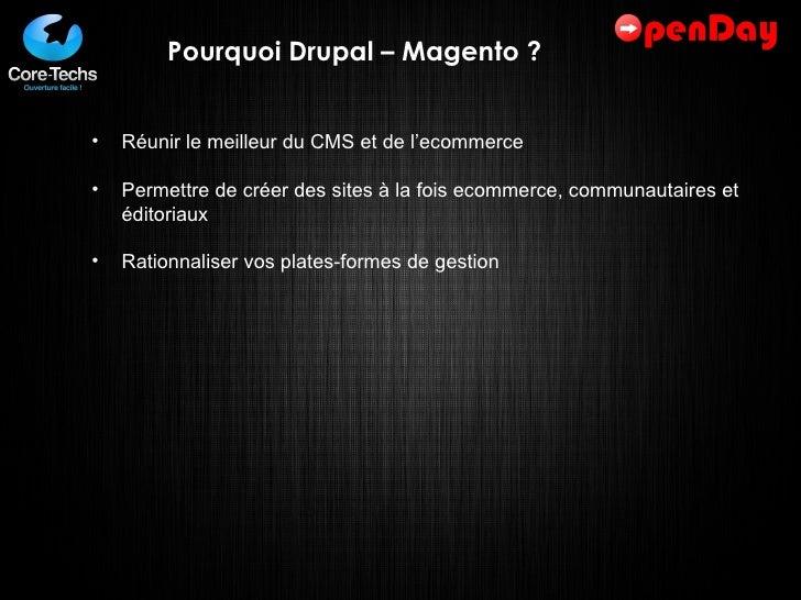 Pourquoi Drupal – Magento ? <ul><ul><li>Réunir le meilleur du CMS et de l'ecommerce </li></ul></ul><ul><ul><li>Permettre d...