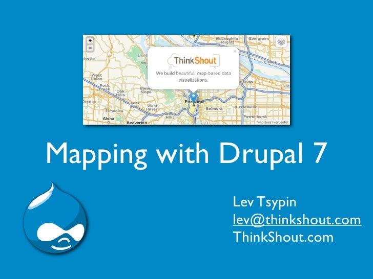 Mapping with Drupal 7             Lev Tsypin             lev@thinkshout.com             ThinkShout.com