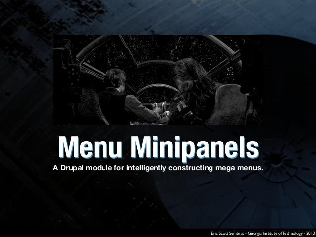 Menu Minipanels  A Drupal module for intelligently constructing mega menus.  Eric Scott Sembrat - Georgia Institute of Tec...