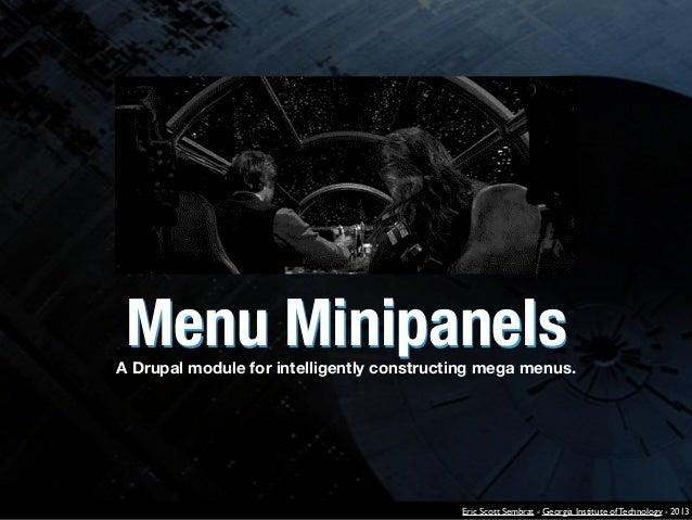 Menu Minipanels  A Drupal module for intelligently constructing mega menus.  Eric Scott Sembrat - Georgia Institute of Tec...