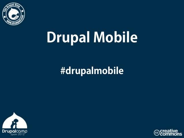 Drupal Mobile #drupalmobile