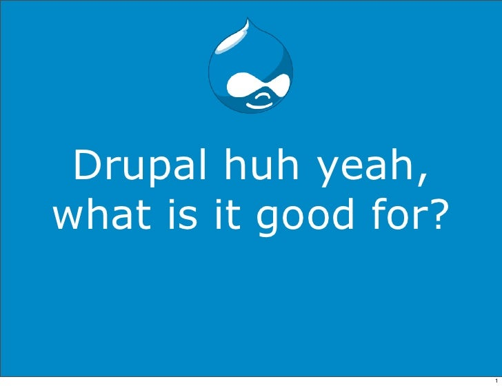 Drupal, what is it good for?