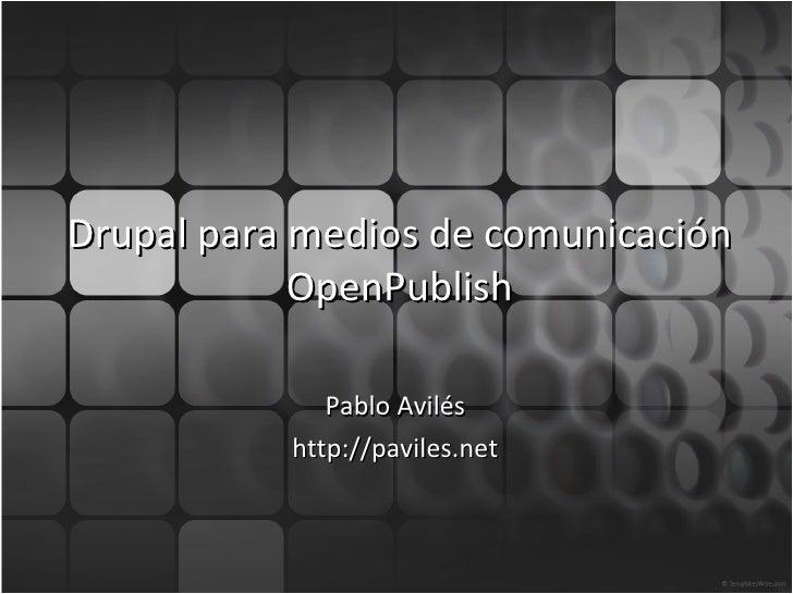 Drupal para medios de comunicación OpenPublish Pablo Avilés http://paviles.net