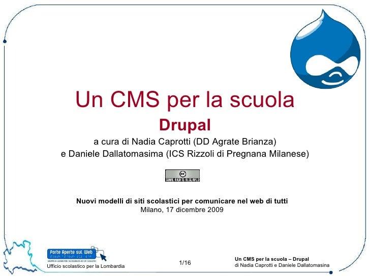 Un CMS per la scuola Drupal a cura di Nadia Caprotti (DD Agrate Brianza) e Daniele Dallatomasima (ICS Rizzoli di Pregnana ...