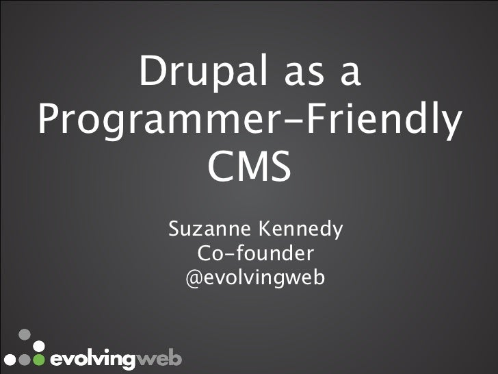 Drupal as aProgrammer-Friendly        CMS     Suzanne Kennedy        Co-founder        @evolvingweb