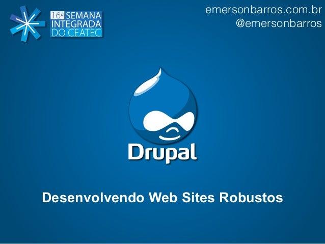 emersonbarros.com.br  @emersonbarros  Desenvolvendo Web Sites Robustos
