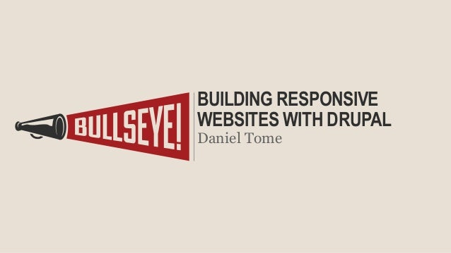 BUILDING RESPONSIVE WEBSITES WITH DRUPAL Daniel Tome