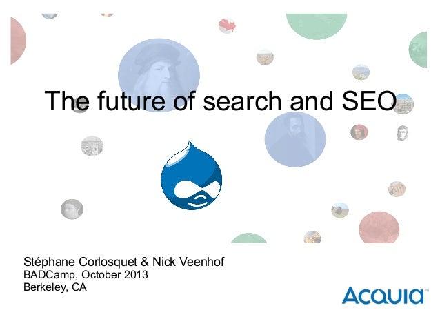 The future of search and SEO  Stéphane Corlosquet & Nick Veenhof BADCamp, October 2013 Berkeley, CA