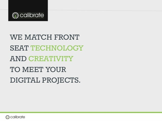 WE MATCH FRONT SEAT TECHNOLOGY AND CREATIVITY  TO MEET YOUR DIGITAL PROJECTS.