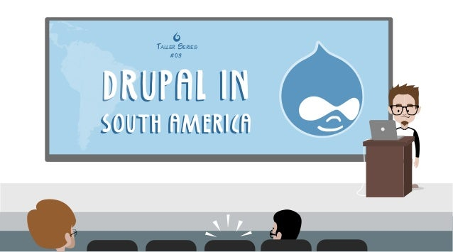 TALLER SERIES  #03  DRUPAL IN  SOUTH AMERICA