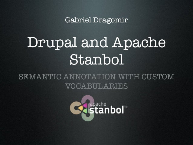 Gabriel Dragomir  Drupal and Apache Stanbol SEMANTIC ANNOTATION WITH CUSTOM VOCABULARIES
