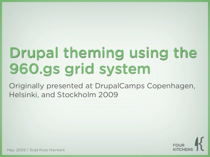 Drupal theming using the  960.gs grid system  Originally presented at DrupalCamps Copenhagen,  Helsinki, and Stockholm 200...