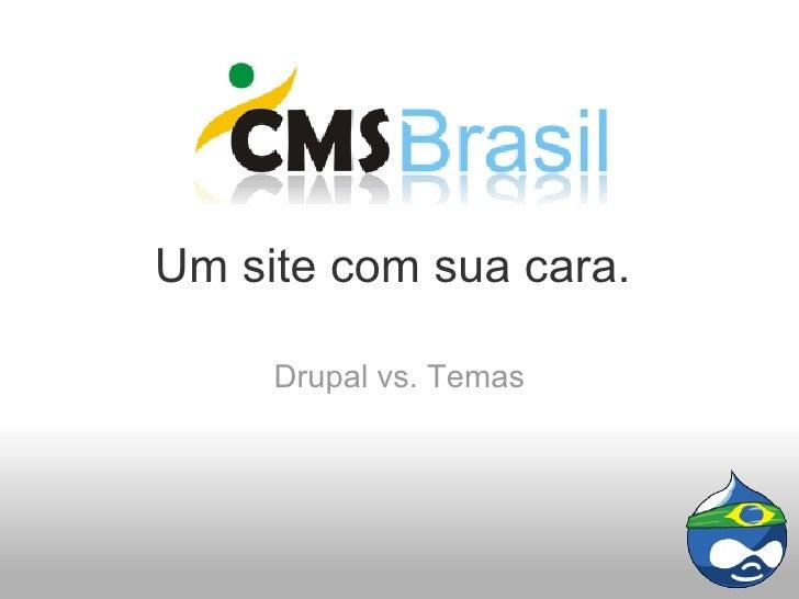 Um site com sua cara.  Drupal vs. Temas