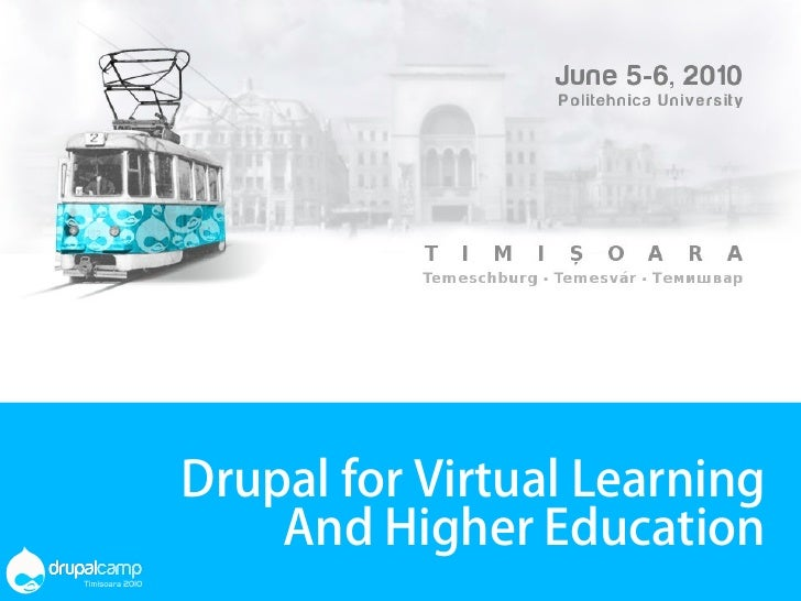 Drupal for Virtual Learning     And Higher Education