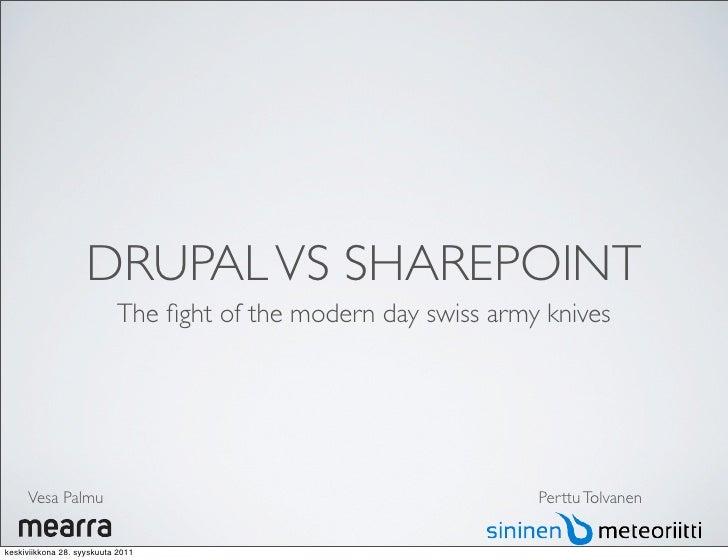 DRUPAL VS SHAREPOINT                           The fight of the modern day swiss army knives     Vesa Palmu                ...
