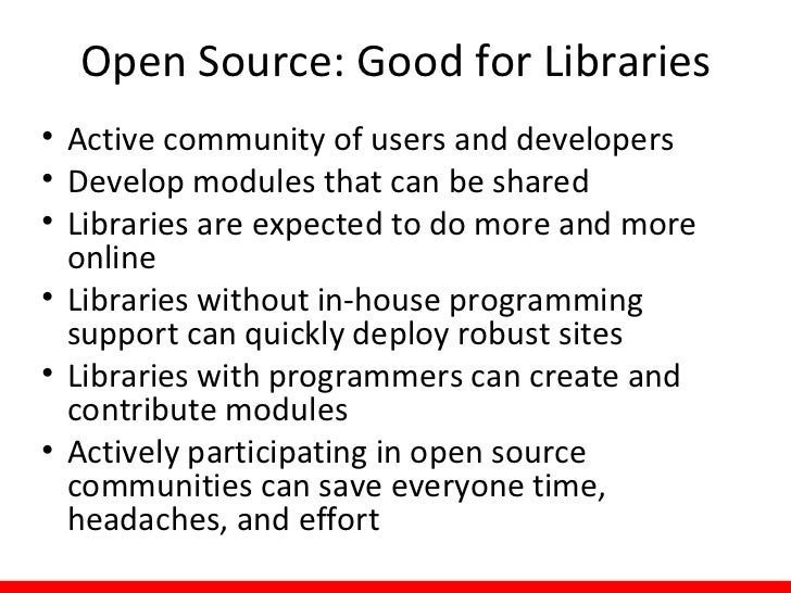 Open Source: Good for Libraries• Active community of users and developers• Develop modules that can be shared• Libraries a...