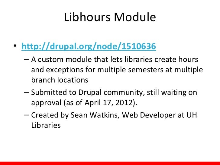 Libhours Module• http://drupal.org/node/1510636  – A custom module that lets libraries create hours    and exceptions for ...
