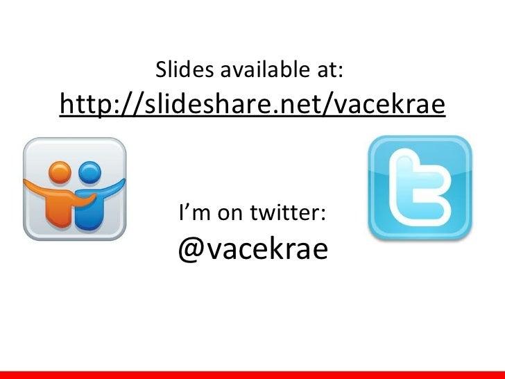 Slides available at:http://slideshare.net/vacekrae         I'm on twitter:         @vacekrae