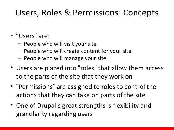 Users, Roles & Permissions: Concepts• To create a user, you need 3 pieces of info  – Username  – Password  – Email address...
