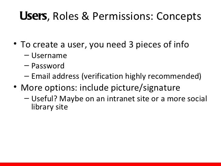 Users, Roles & Permissions: Concepts• Options for user account creation  – Unmoderated     • Use with extreme caution!    ...