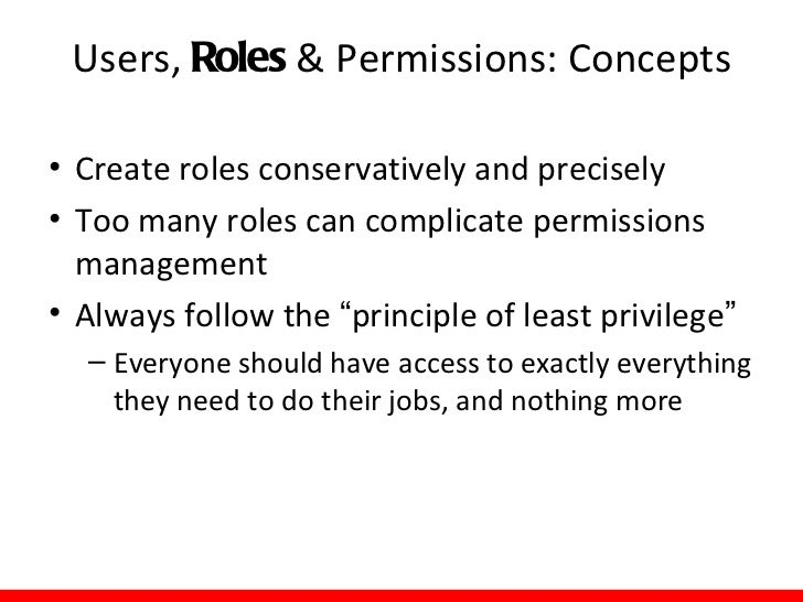 Users, Roles & Permissions: Concepts• The roles that you create will depend heavily  on your environment• The more types o...