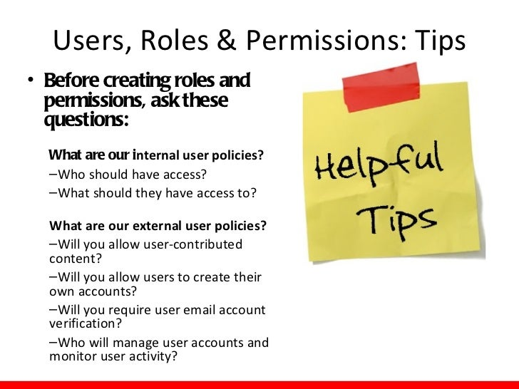 Users, Roles & Permissions: Tips• Helpful Modules  – LDAP: integration synchs    user accounts with your    network accoun...