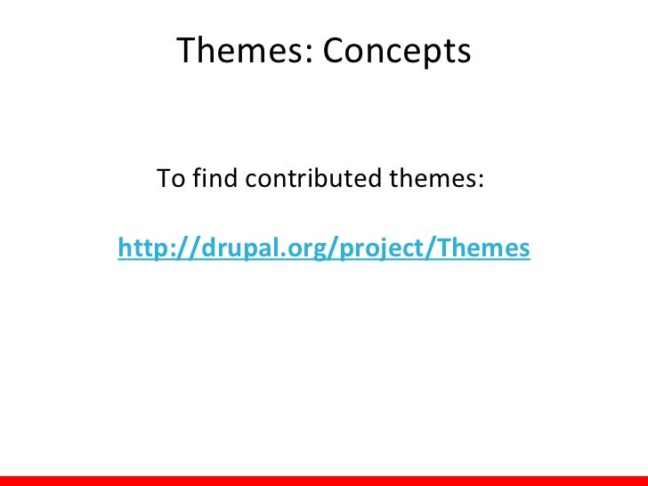 Themes: Tips• When looking for themes:  – Search by:     •   Drupal version     •   Project status     •   Keyword     •  ...