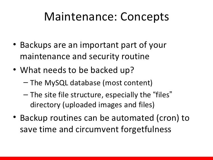 Maintenance: Concepts• Your underlying web environment (OS,  Apache, PHP, and MySQL) need to remain up-  to-date as well• ...