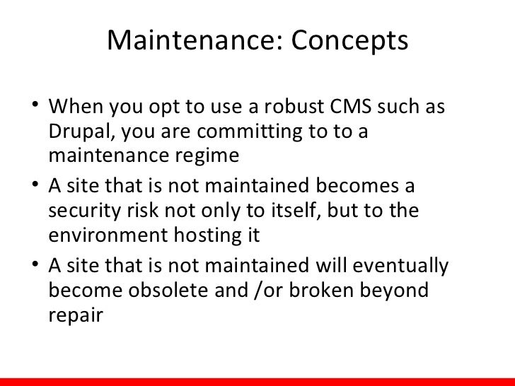 Maintenance: Concepts• Update vs. Upgrade  – Update: moving from one minor version to    another    • Drupal 6.18  Drupal...