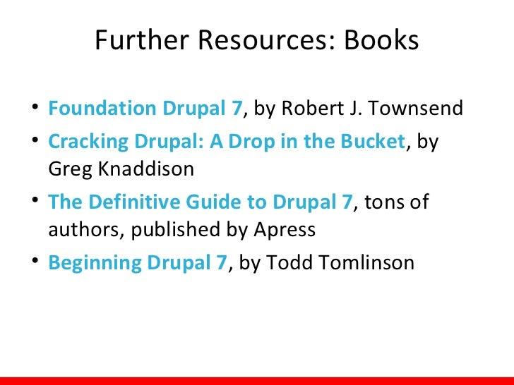 Further Resources:           Drupal Communities• ALA LITA Drupal Interest Group  – http://connect.ala.org/node/71787  – Me...