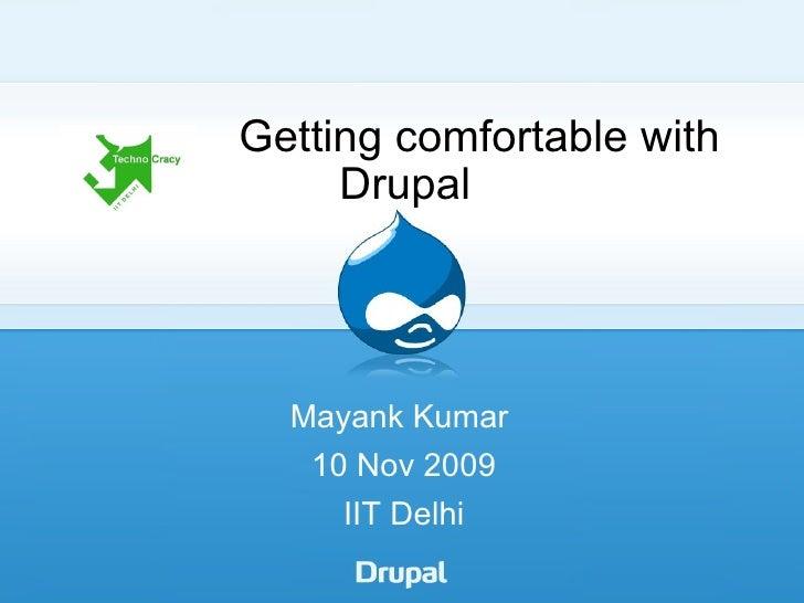Getting comfortable with Drupal Mayank Kumar  10 Nov 2009 IIT Delhi