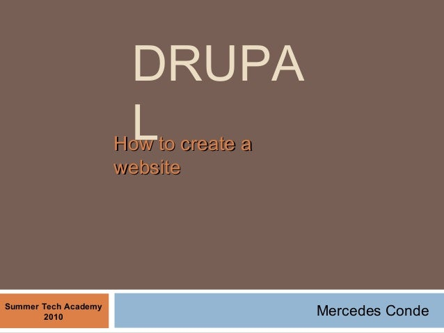 DRUPA LHow to create aHow to create a websitewebsite Summer Tech Academy 2010 Mercedes Conde