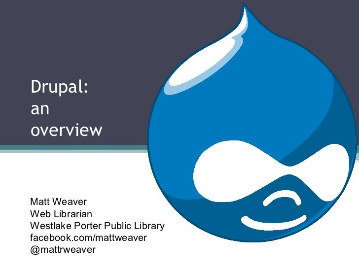 Drupal:anoverviewMatt WeaverWeb LibrarianWestlake Porter Public Libraryfacebook.com/mattweaver@mattrweaver