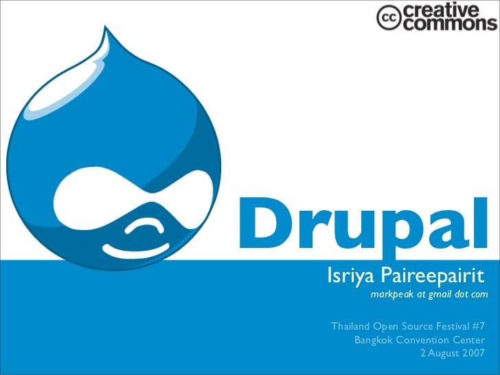 Drupal   Isriya Paireepairit           markpeak at gmail dot com    Thailand Open Source Festival #7        Bangkok Conven...