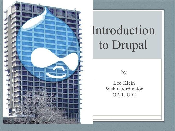 Introduction to Drupal by Leo Klein Web Coordinator OAR, UIC